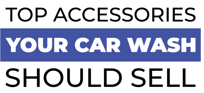 Top Accessories Your Car Wash Should Sell